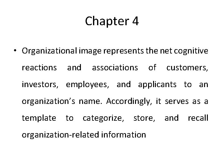 Chapter 4 • Organizational image represents the net cognitive reactions and associations of customers,