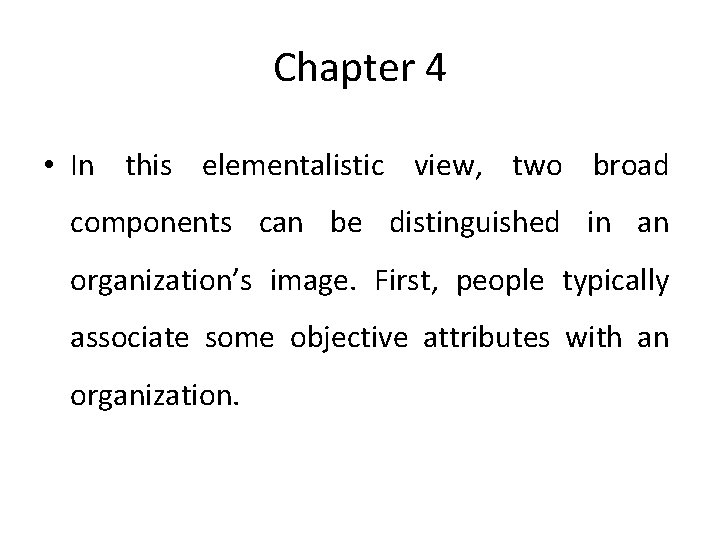 Chapter 4 • In this elementalistic view, two broad components can be distinguished in