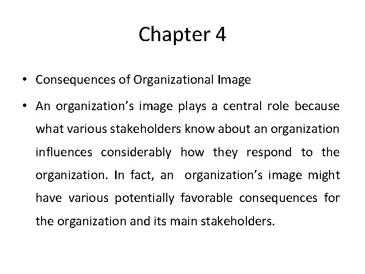 Chapter 4 • Consequences of Organizational Image • An organization's image plays a central