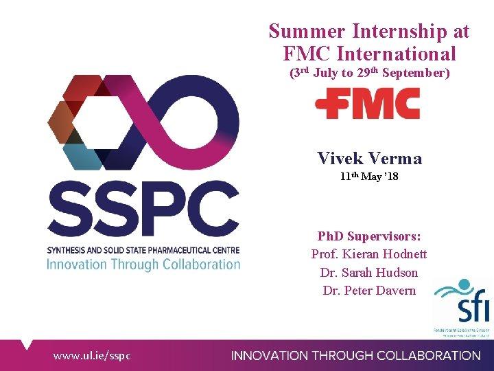 Summer Internship at FMC International (3 rd July to 29 th September) Vivek Verma