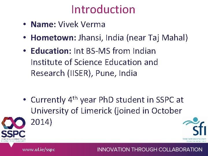 Introduction • Name: Vivek Verma • Hometown: Jhansi, India (near Taj Mahal) • Education: