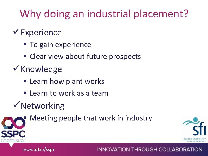 Why doing an industrial placement? ü Experience § To gain experience § Clear view