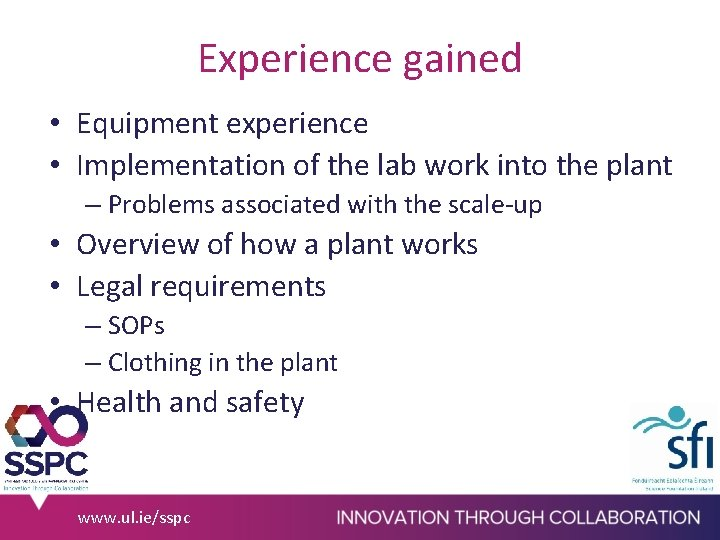 Experience gained • Equipment experience • Implementation of the lab work into the plant