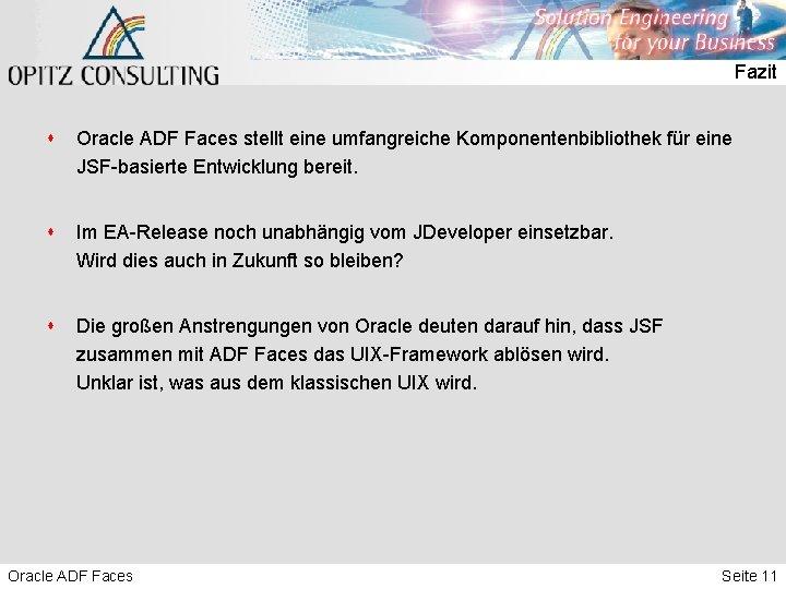 Fazit s Oracle ADF Faces stellt eine umfangreiche Komponentenbibliothek für eine JSF-basierte Entwicklung bereit.
