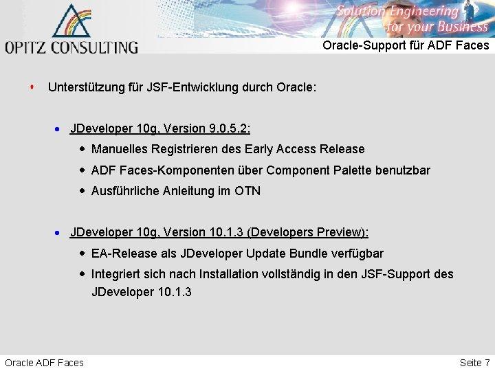 Oracle-Support für ADF Faces s Unterstützung für JSF-Entwicklung durch Oracle: · JDeveloper 10 g,