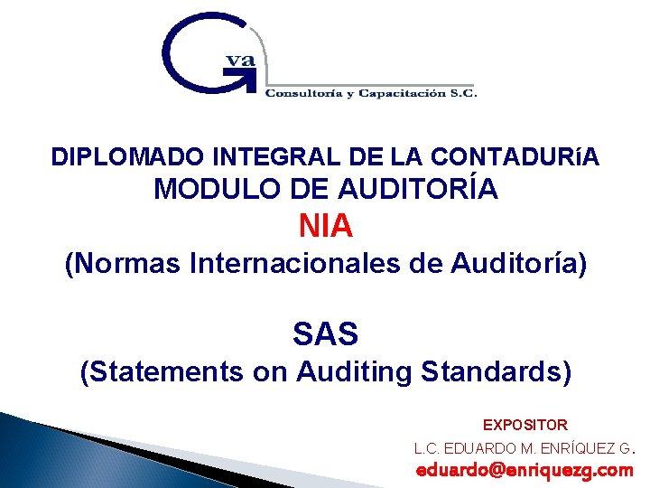 DIPLOMADO INTEGRAL DE LA CONTADURíA MODULO DE AUDITORÍA NIA (Normas Internacionales de Auditoría) SAS