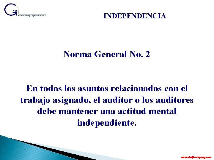 INDEPENDENCIA Norma General No. 2 En todos los asuntos relacionados con el trabajo asignado,