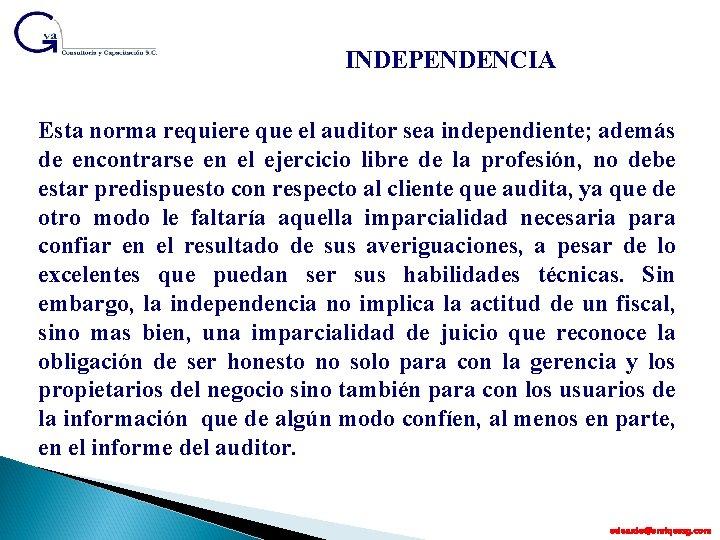 INDEPENDENCIA Esta norma requiere que el auditor sea independiente; además de encontrarse en el