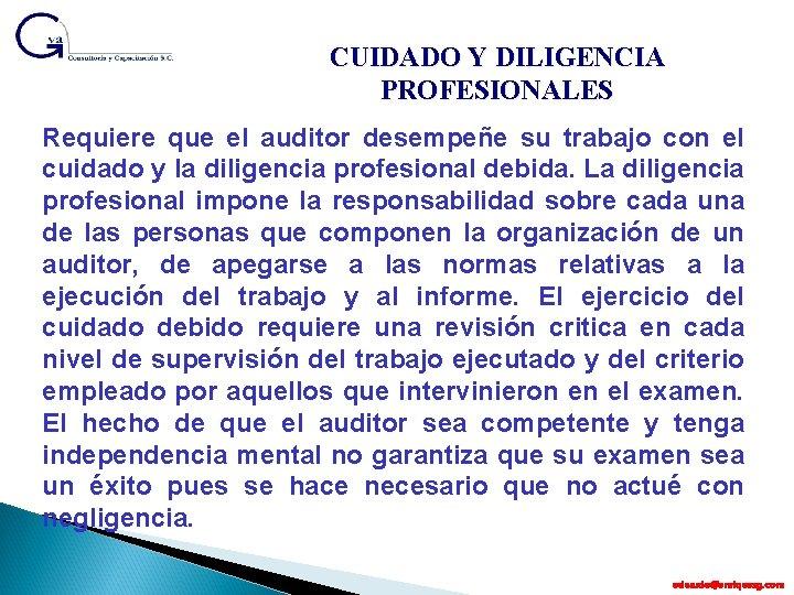 CUIDADO Y DILIGENCIA PROFESIONALES Requiere que el auditor desempeñe su trabajo con el cuidado