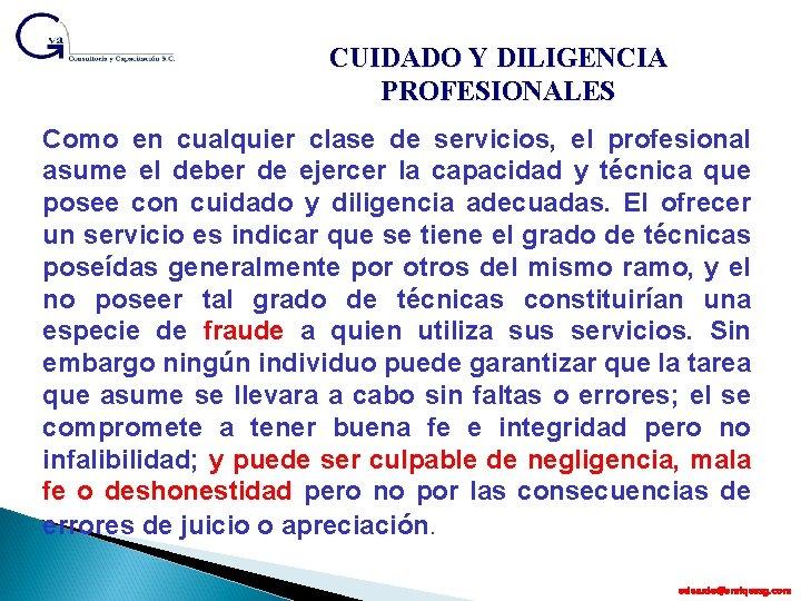 CUIDADO Y DILIGENCIA PROFESIONALES Como en cualquier clase de servicios, el profesional asume el