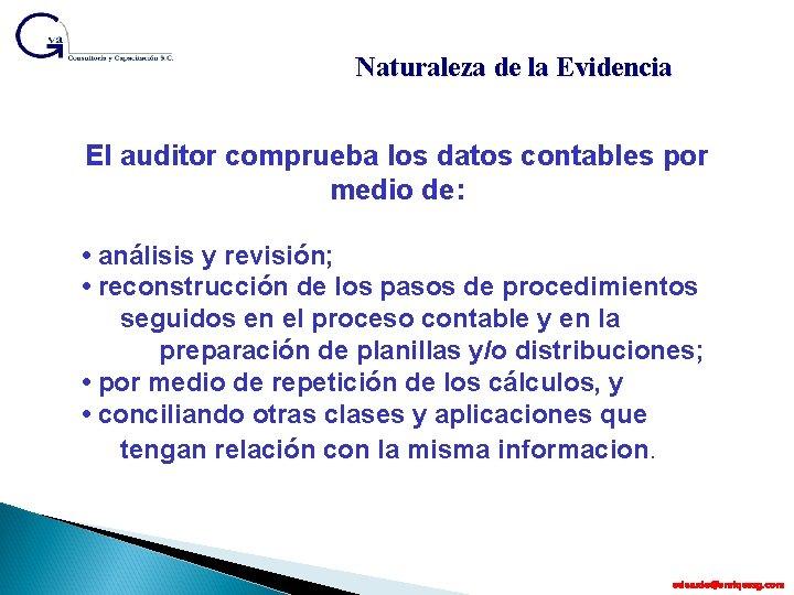 Naturaleza de la Evidencia El auditor comprueba los datos contables por medio de: •