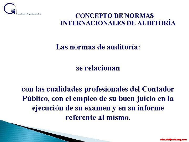CONCEPTO DE NORMAS INTERNACIONALES DE AUDITORÍA Las normas de auditoría: se relacionan con las