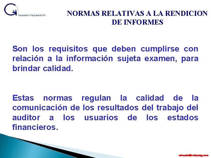 NORMAS RELATIVAS A LA RENDICION DE INFORMES Son los requisitos que deben cumplirse con