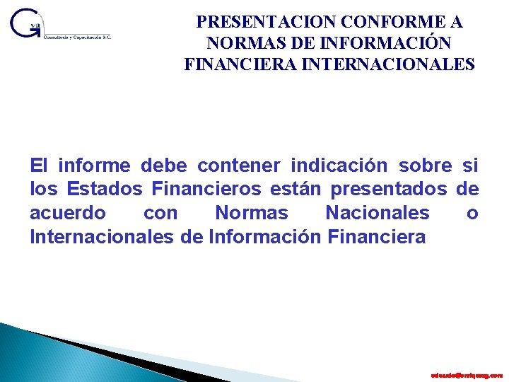 PRESENTACION CONFORME A NORMAS DE INFORMACIÓN FINANCIERA INTERNACIONALES El informe debe contener indicación sobre