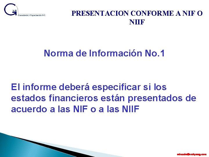 PRESENTACION CONFORME A NIF O NIIF Norma de Información No. 1 El informe deberá