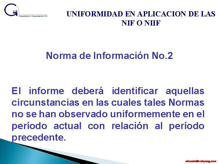 UNIFORMIDAD EN APLICACION DE LAS NIF O NIIF Norma de Información No. 2 El