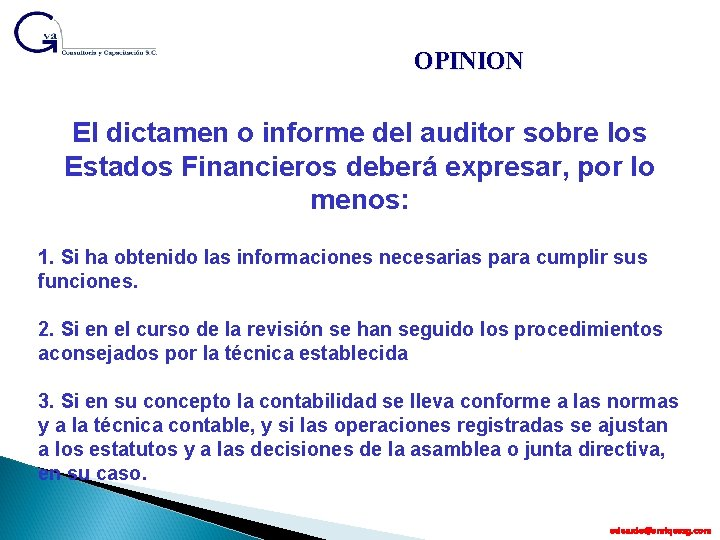 OPINION El dictamen o informe del auditor sobre los Estados Financieros deberá expresar, por