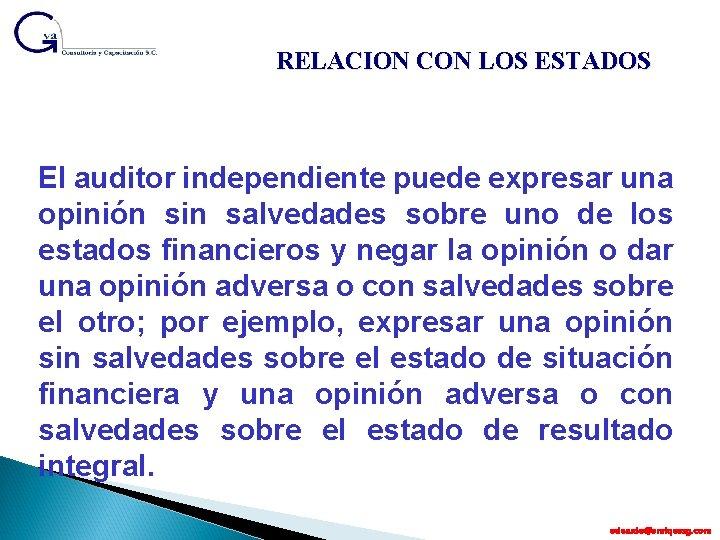 RELACION CON LOS ESTADOS El auditor independiente puede expresar una opinión sin salvedades sobre