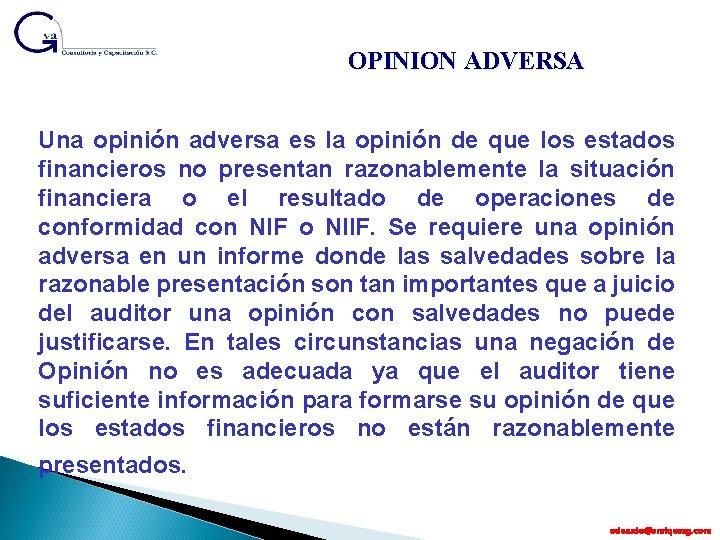 OPINION ADVERSA Una opinión adversa es la opinión de que los estados financieros no