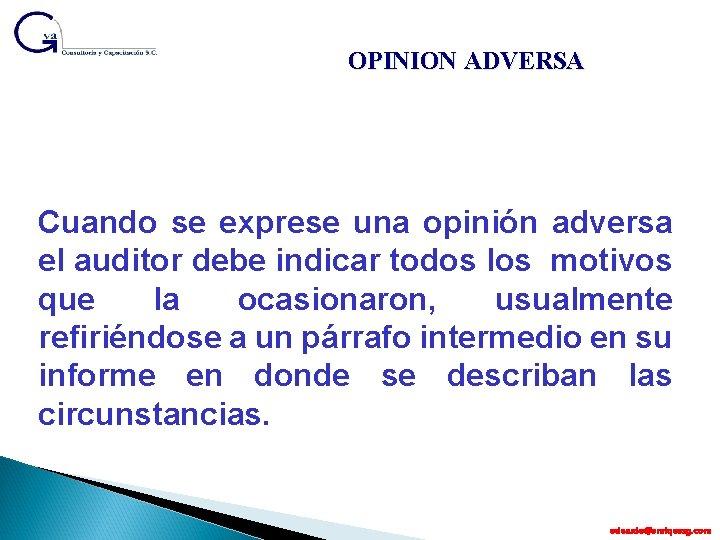 OPINION ADVERSA Cuando se exprese una opinión adversa el auditor debe indicar todos los
