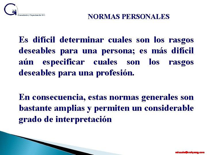 NORMAS PERSONALES Es difícil determinar cuales son los rasgos deseables para una persona; es