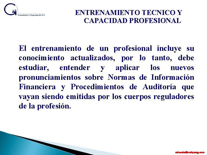 ENTRENAMIENTO TECNICO Y CAPACIDAD PROFESIONAL El entrenamiento de un profesional incluye su conocimiento actualizados,