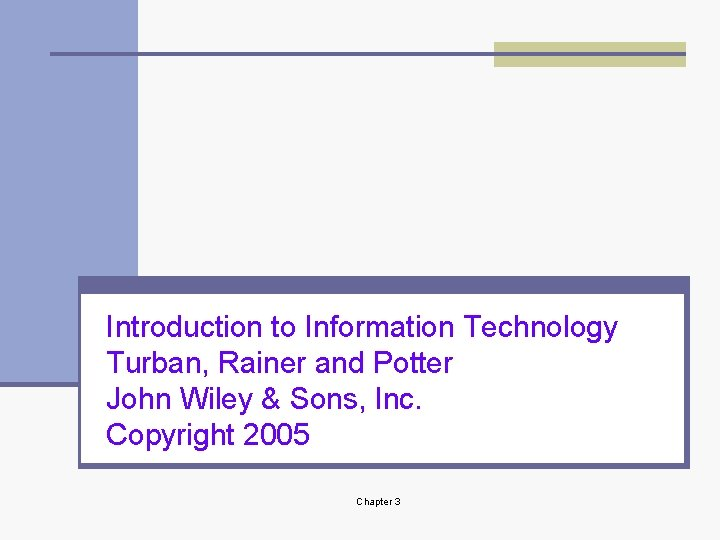 Introduction to Information Technology Turban, Rainer and Potter John Wiley & Sons, Inc. Copyright