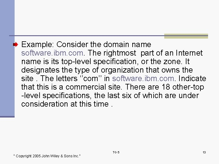 Example: Consider the domain name software. ibm. com. The rightmost part of an Internet