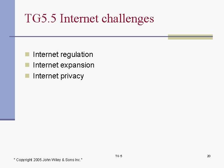 TG 5. 5 Internet challenges n Internet regulation n Internet expansion n Internet privacy