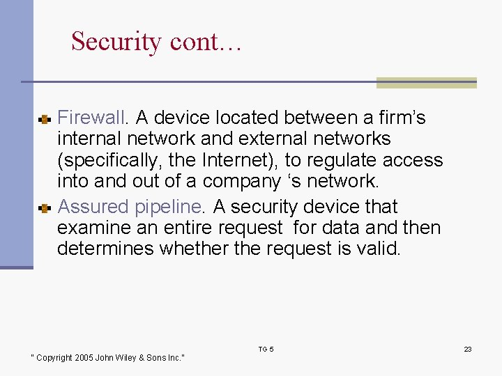 Security cont… Firewall. A device located between a firm's internal network and external networks