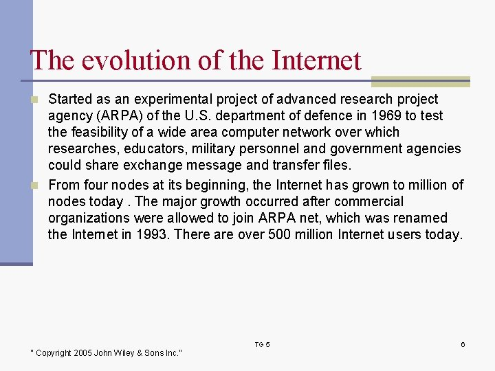 The evolution of the Internet n Started as an experimental project of advanced research