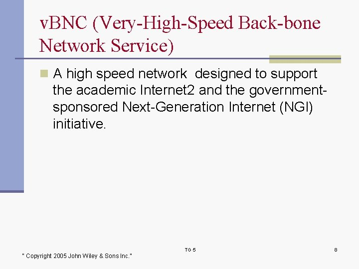 v. BNC (Very-High-Speed Back-bone Network Service) n A high speed network designed to support