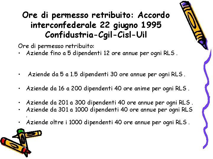 Ore di permesso retribuito: Accordo interconfederale 22 giugno 1995 Confidustria-Cgil-Cisl-Uil Ore di permesso retribuito: