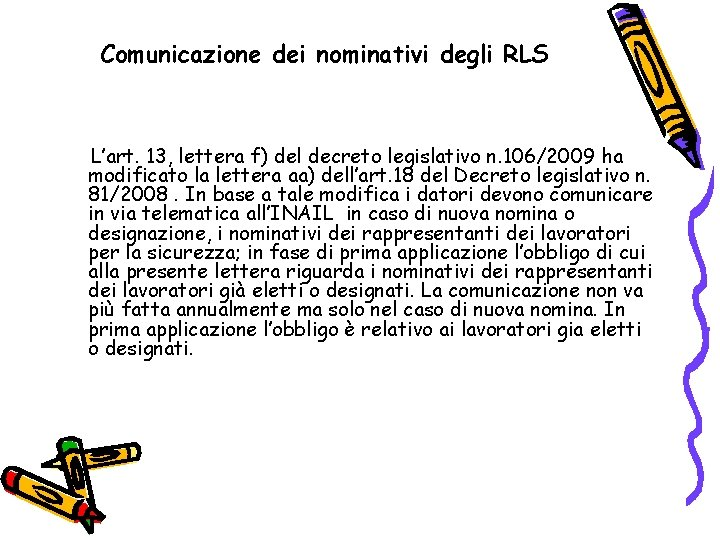 Comunicazione dei nominativi degli RLS L'art. 13, lettera f) del decreto legislativo n. 106/2009