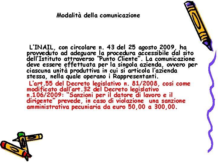 Modalità della comunicazione L'INAIL, con circolare n. 43 del 25 agosto 2009, ha provveduto