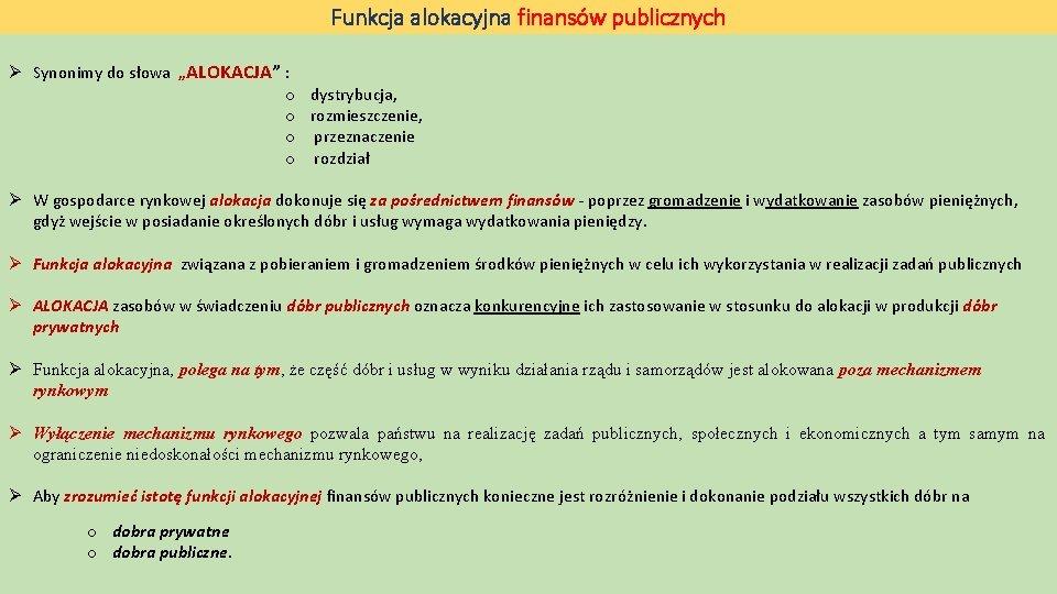 """Funkcja alokacyjna finansów publicznych Ø Synonimy do słowa """"ALOKACJA"""" : o o dystrybucja, rozmieszczenie,"""