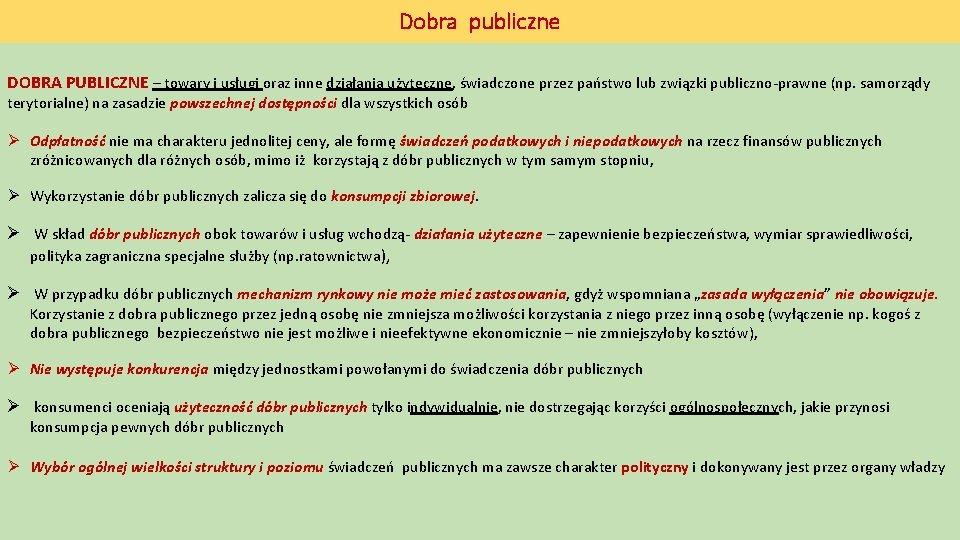 Dobra publiczne DOBRA PUBLICZNE – towary i usługi oraz inne działania użyteczne, świadczone przez