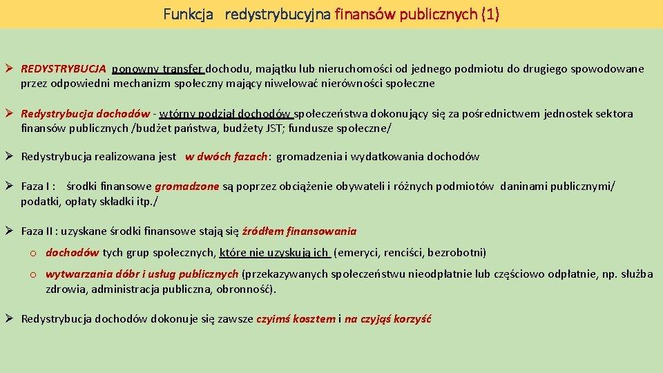 Funkcja redystrybucyjna finansów publicznych (1) Ø REDYSTRYBUCJA ponowny transfer dochodu, majątku lub nieruchomości od