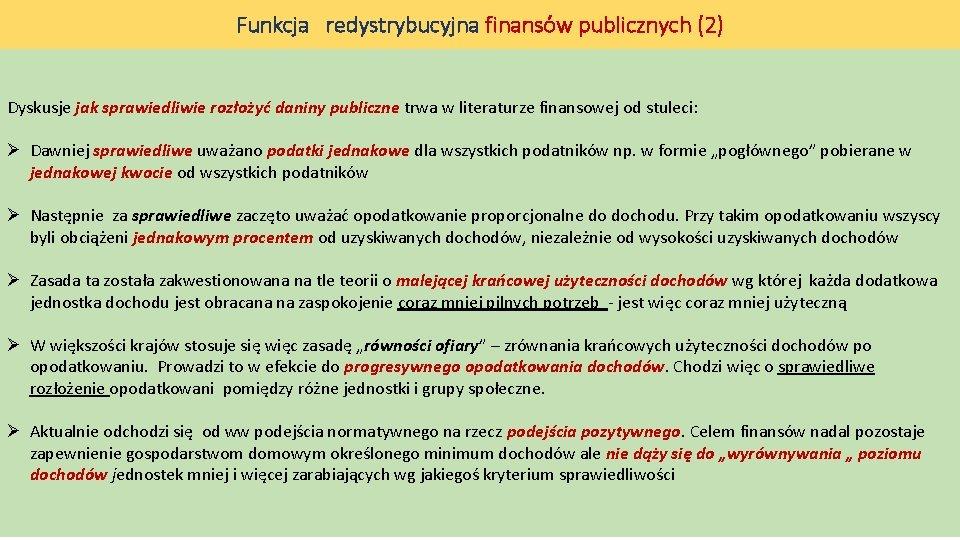 Funkcja redystrybucyjna finansów publicznych (2) Dyskusje jak sprawiedliwie rozłożyć daniny publiczne trwa w literaturze