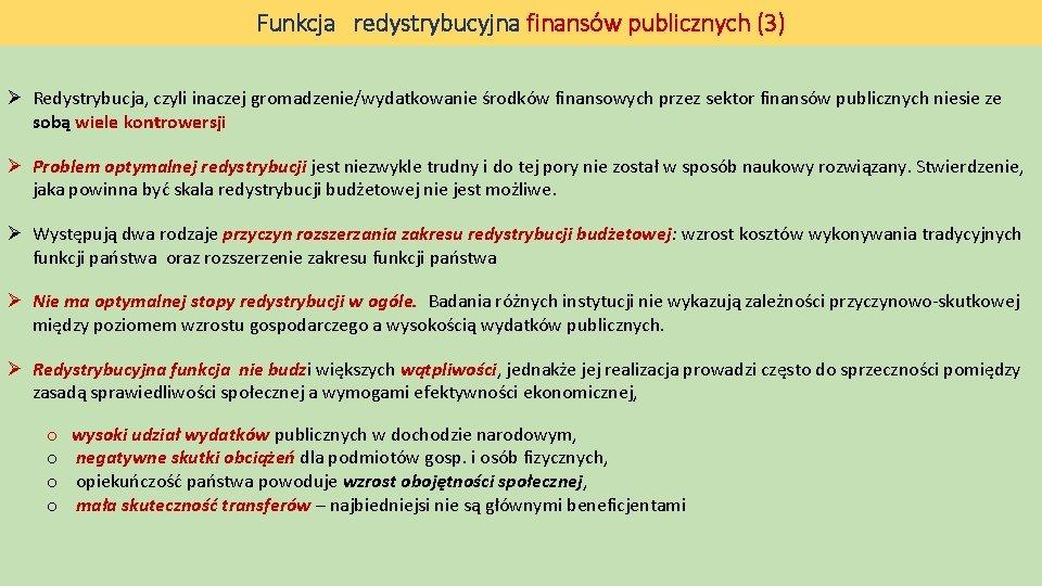 Funkcja redystrybucyjna finansów publicznych (3) Ø Redystrybucja, czyli inaczej gromadzenie/wydatkowanie środków finansowych przez sektor
