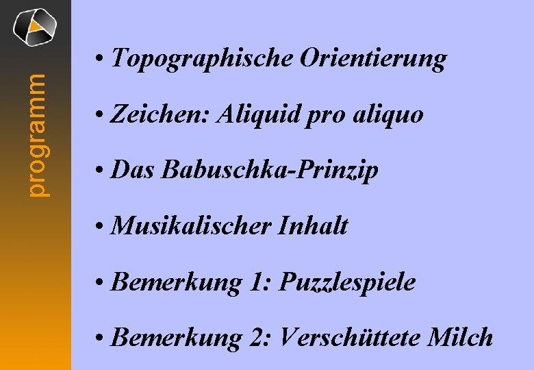 programm • Topographische Orientierung • Zeichen: Aliquid pro aliquo • Das Babuschka-Prinzip • Musikalischer