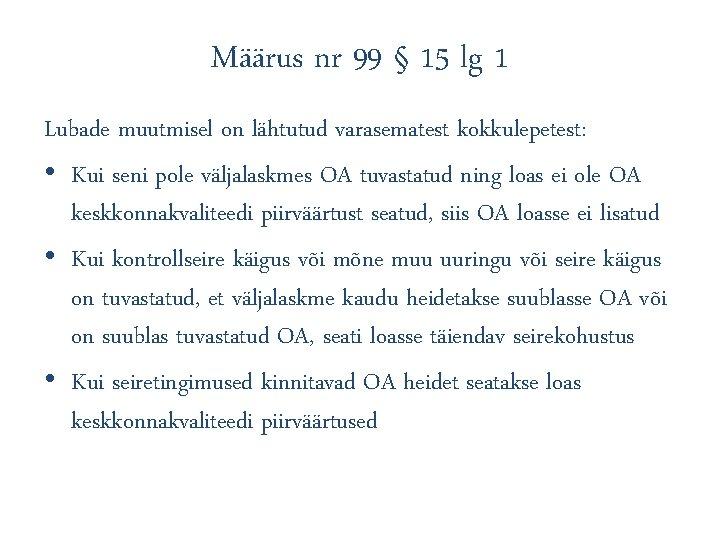 Määrus nr 99 § 15 lg 1 Lubade muutmisel on lähtutud varasematest kokkulepetest: •