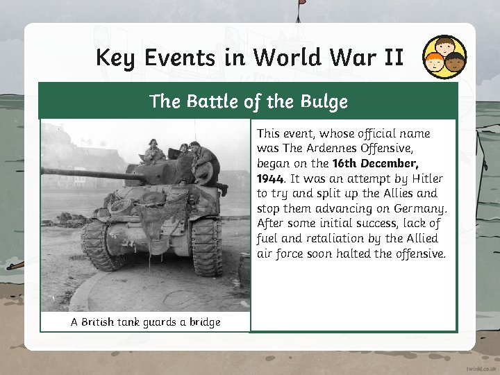 Key Events in World War II The Battle of the Bulge This event, whose