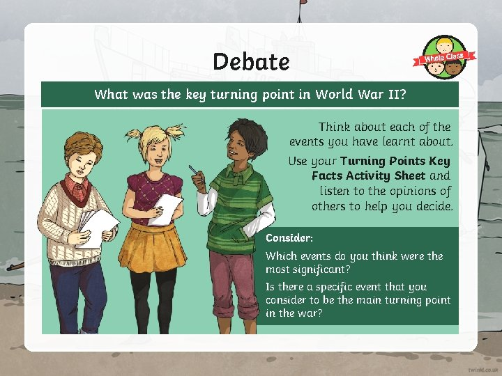 Debate What was the key turning point in World War II? Think about each