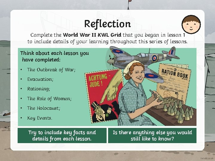 Reflection Complete the World War II KWL Grid that you began in lesson 1