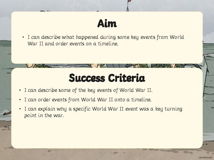 Aim • I can describe what happened during some key events from World War