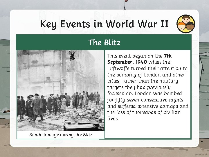 Key Events in World War II The Blitz This event began on the 7