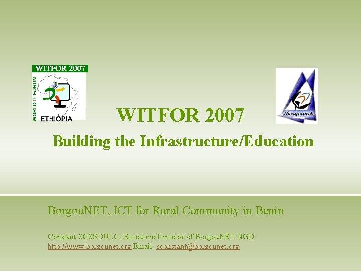 WITFOR 2007 Building the Infrastructure/Education Borgou. NET, ICT for Rural Community in Benin Constant