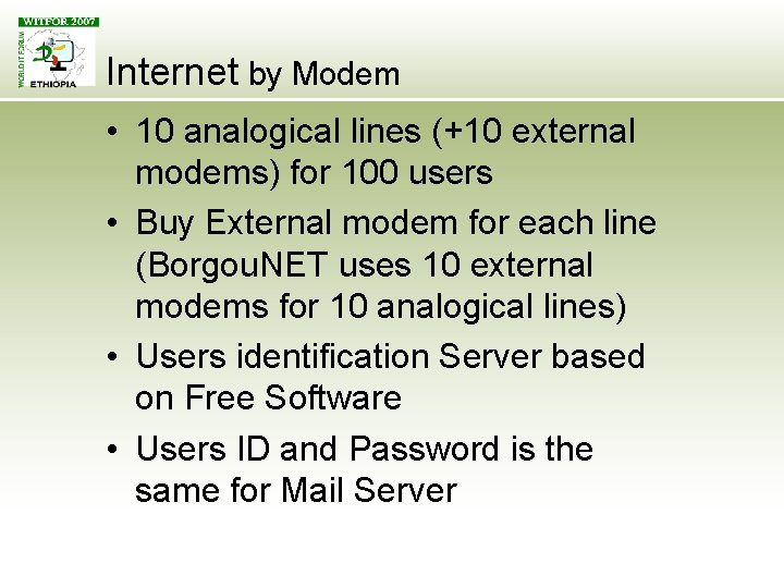 Internet by Modem • 10 analogical lines (+10 external modems) for 100 users •