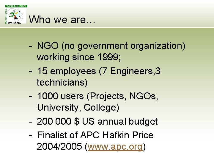 Who we are… - NGO (no government organization) working since 1999; - 15 employees